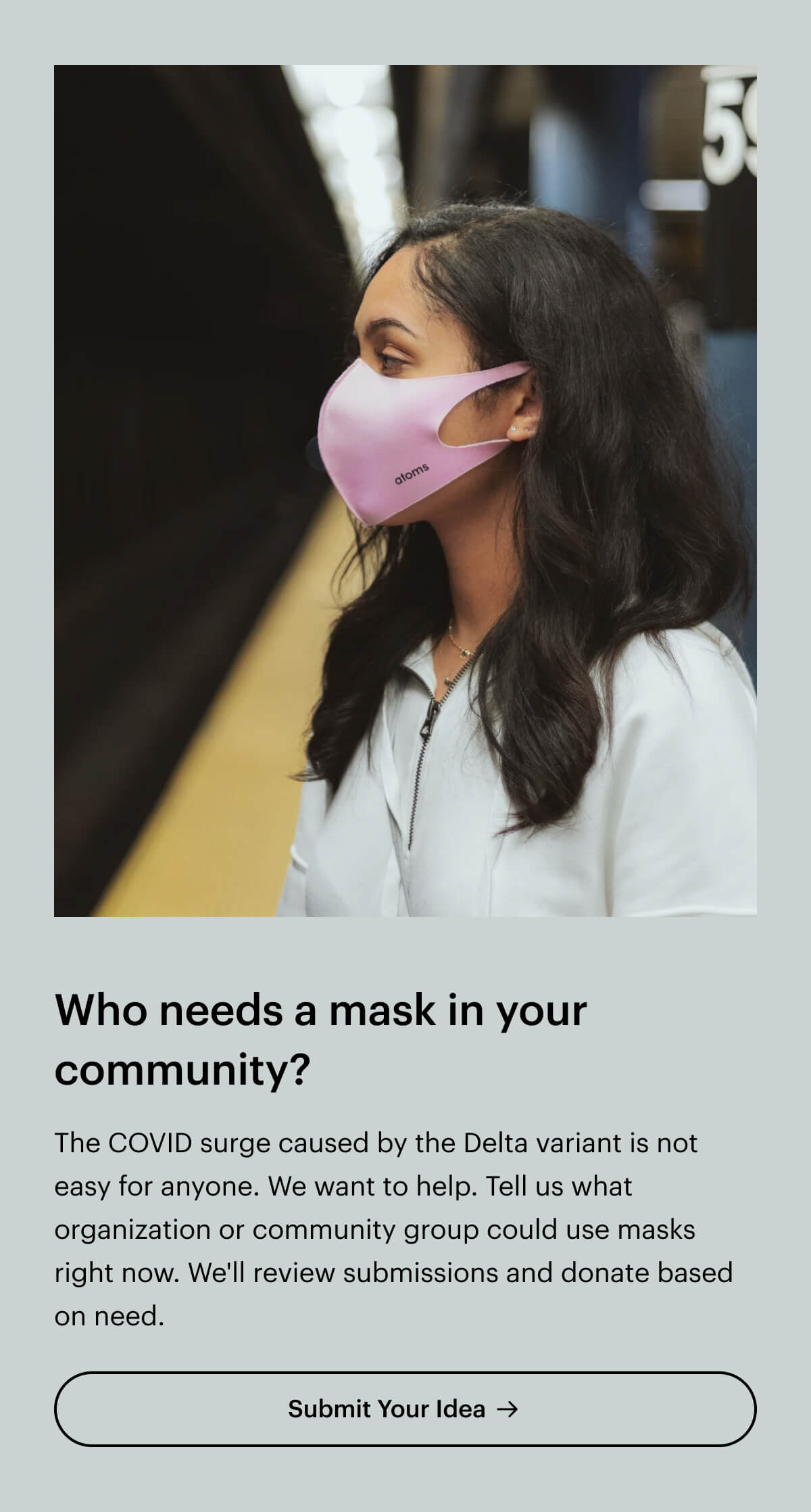 Who needs a mask in your community? The COVID surge the Delta variant is not easy for anyone. We want to help. Tell us what organization or community group could use masks right now. We'll review submissions and donate based on need.