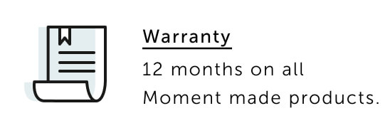 Warranty - 12 months on all Moment made products.