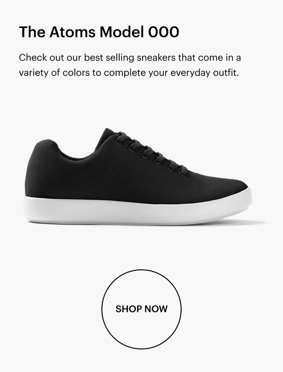 The Atoms Model 000. Check out our best selling sneakers that come in a variety of colors to complete your everyday outfit.