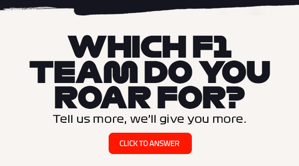 WHICH F1 TEAM DO YOU ROAR FOR?